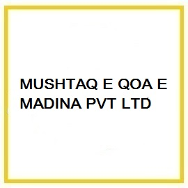 MUSHTAQ E QOA E MADINA PVT LTD