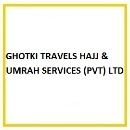 GHOTKI TRAVELS HAJJ & UMRAH SERVICES (PVT) LTD