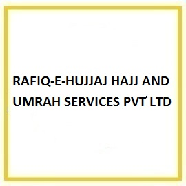 RAFIQ-E-HUJJAJ HAJJ AND UMRAH SERVICES PVT LTD